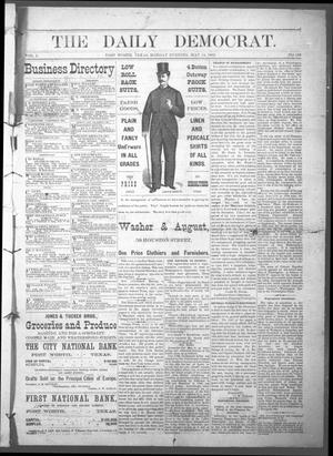 Primary view of object titled 'The Daily Democrat. (Fort Worth, Tex.), Vol. 1, No. 155, Ed. 1 Monday, May 14, 1883'.