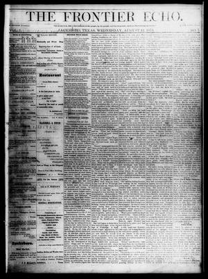 Primary view of object titled 'The Frontier Echo (Jacksboro, Tex.), Vol. 1, No. 7, Ed. 1 Wednesday, August 11, 1875'.