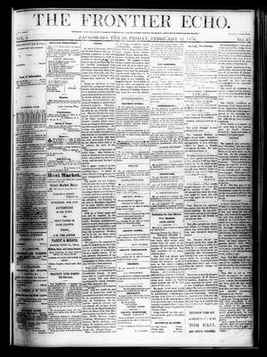 Primary view of object titled 'The Frontier Echo (Jacksboro, Tex.), Vol. 1, No. 32, Ed. 1 Friday, February 11, 1876'.