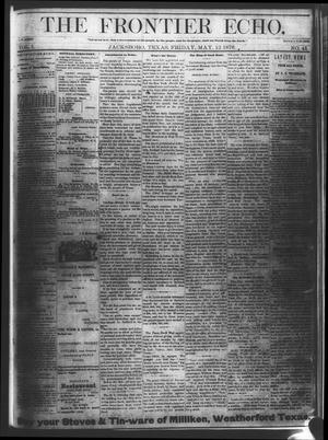Primary view of object titled 'The Frontier Echo (Jacksboro, Tex.), Vol. 1, No. 45, Ed. 1 Friday, May 12, 1876'.