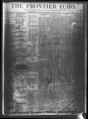 Primary view of object titled 'The Frontier Echo (Jacksboro, Tex.), Vol. 1, No. 49, Ed. 1 Friday, June 9, 1876'.