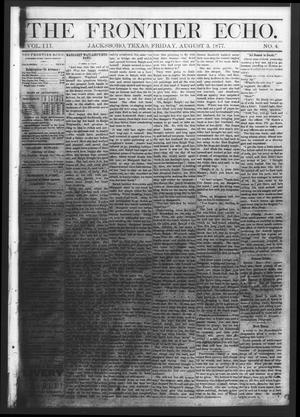Primary view of object titled 'The Frontier Echo (Jacksboro, Tex.), Vol. 3, No. 4, Ed. 1 Friday, August 3, 1877'.