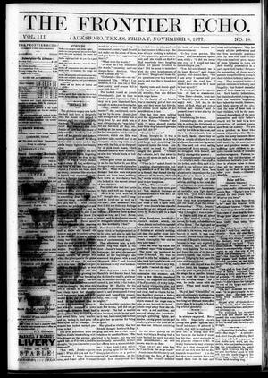 Primary view of object titled 'The Frontier Echo (Jacksboro, Tex.), Vol. 3, No. 18, Ed. 1 Friday, November 9, 1877'.
