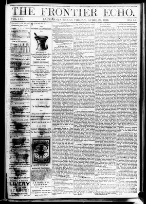 Primary view of object titled 'The Frontier Echo (Jacksboro, Tex.), Vol. 3, No. 41, Ed. 1 Friday, April 26, 1878'.