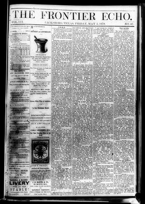 Primary view of object titled 'The Frontier Echo (Jacksboro, Tex.), Vol. 3, No. 42, Ed. 1 Friday, May 3, 1878'.