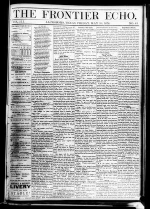 Primary view of object titled 'The Frontier Echo (Jacksboro, Tex.), Vol. 3, No. 43, Ed. 1 Friday, May 10, 1878'.