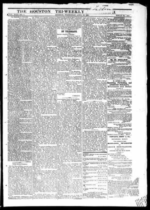 Primary view of object titled 'The Houston Tri-Weekly Telegraph (Houston, Tex.), Vol. 31, No. 11, Ed. 1 Wednesday, April 19, 1865'.