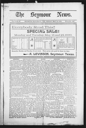 Primary view of object titled 'The Seymour News (Seymour, Tex.), Vol. 11, No. 27, Ed. 1 Friday, May 18, 1900'.