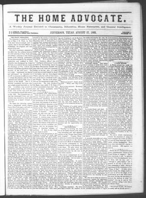 The Home Advocate. (Jefferson, Tex.), Vol. 1, No. 31, Ed. 1 Friday, August 27, 1869
