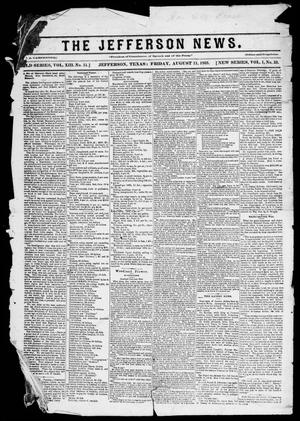 Primary view of object titled 'The Jefferson News. (Jefferson, Tex.), Vol. 1, No. 33, Ed. 1 Friday, August 11, 1865'.