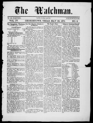 The Watchman (Georgetown, Tex.), Vol. 4, No. 6, Ed. 1 Saturday, May 28, 1870