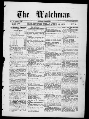 Primary view of object titled 'The Watchman (Georgetown, Tex.), Vol. 4, No. 9, Ed. 1 Saturday, June 18, 1870'.
