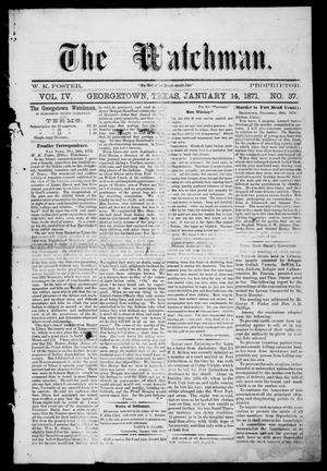 Primary view of The Watchman (Georgetown, Tex.), Vol. 4, No. 37, Ed. 1 Saturday, January 14, 1871
