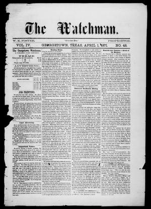Primary view of object titled 'The Watchman (Georgetown, Tex.), Vol. 4, No. 48, Ed. 1 Saturday, April 1, 1871'.