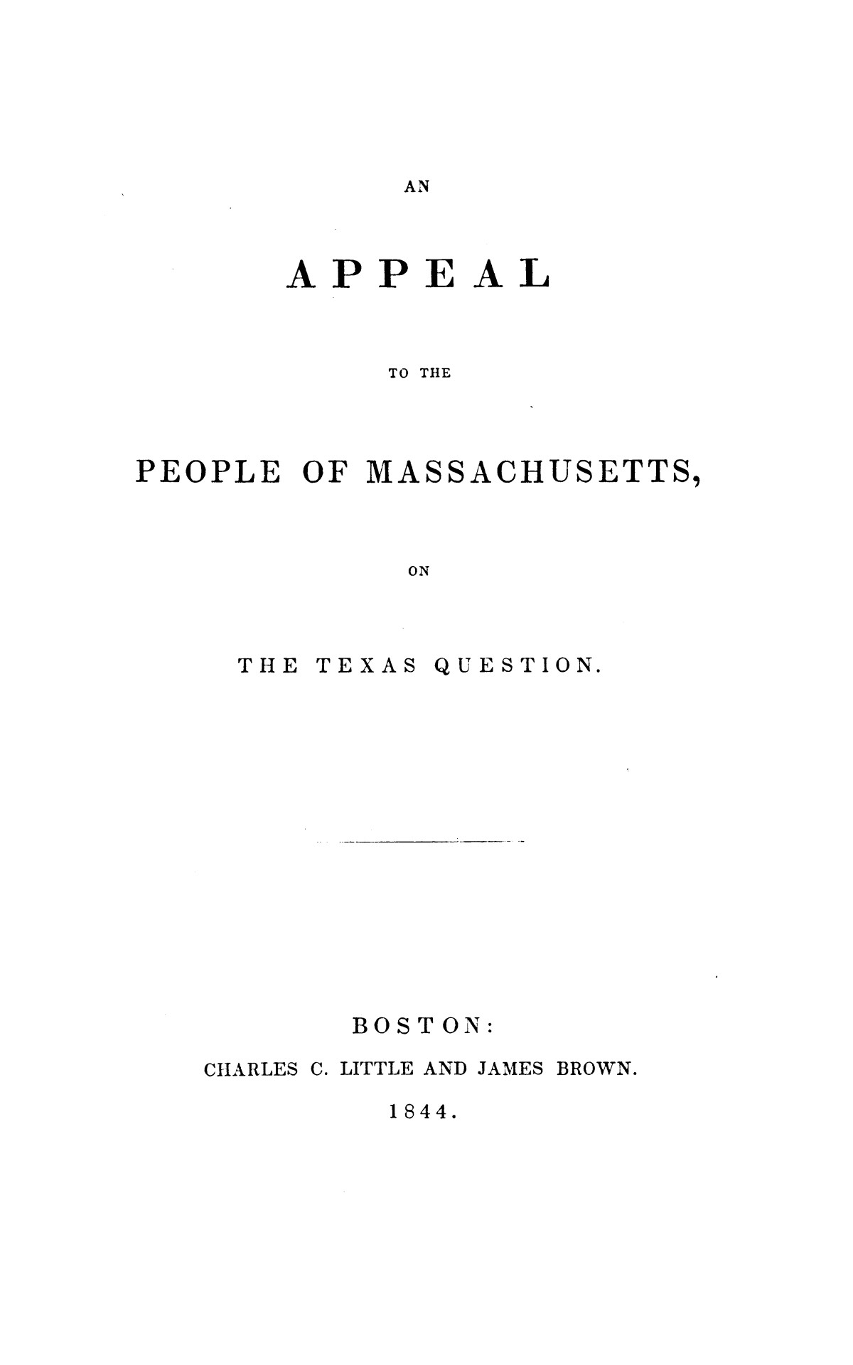 An Appeal to the People of Massachusetts, on The Texas Question.                                                                                                      [Sequence #]: 1 of 20