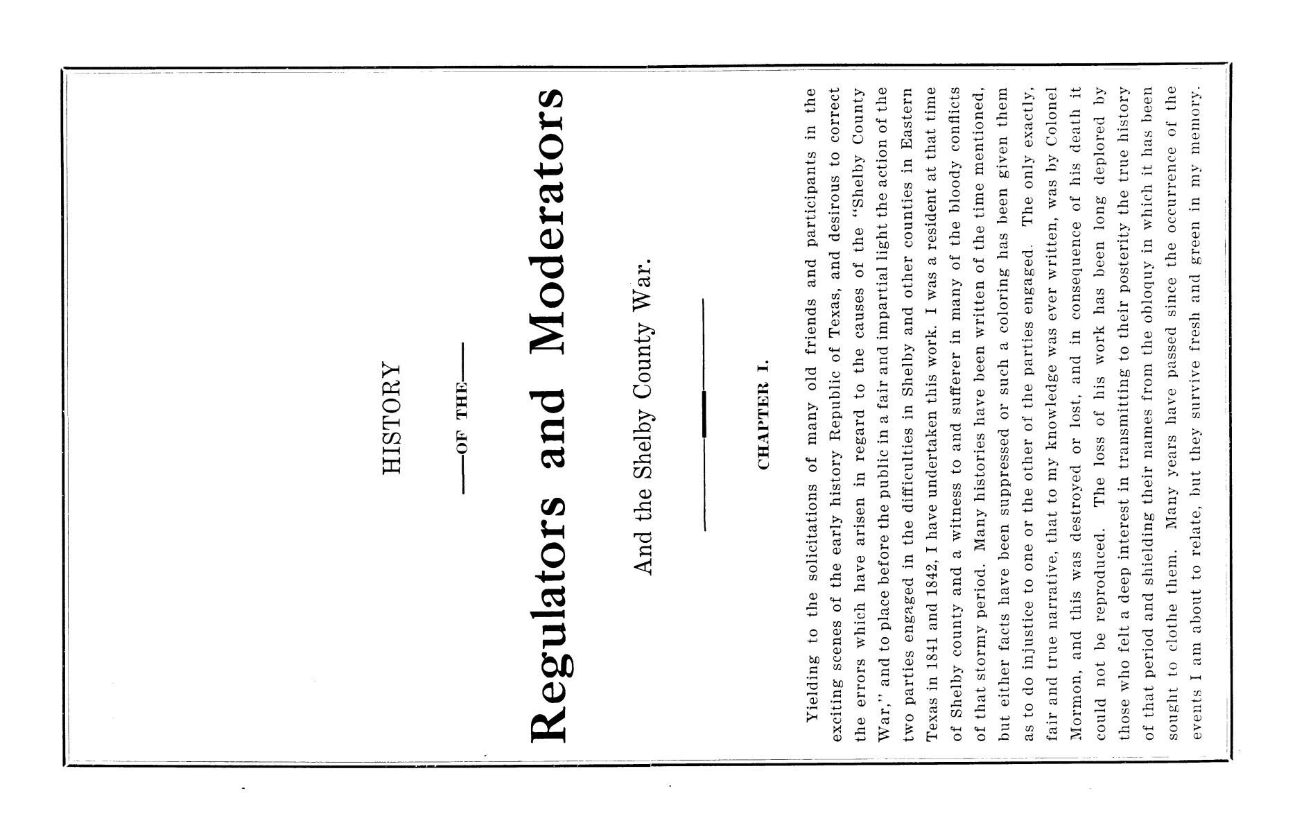 History of the regulators and moderators and the Shelby County war in 1841 and 1842, in the republic of Texas, with facts and incidents in the early history of the republic and state, from 1837 to the annexation, together with incidents of frontier life and Indian troubles, and the war on the reserve in Young County in 1857                                                                                                      [Sequence #]: 7 of 42