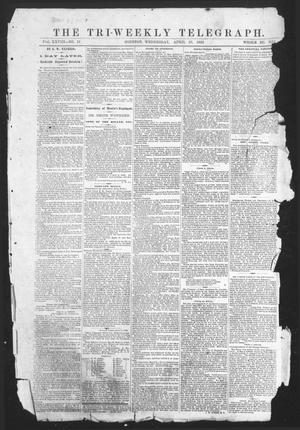 Primary view of object titled 'The Tri-Weekly Telegraph (Houston, Tex.), Vol. 28, No. 16, Ed. 1 Wednesday, April 23, 1862'.