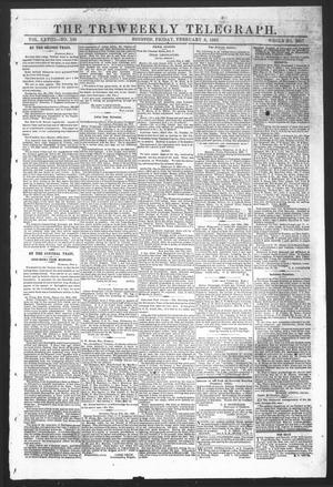 Primary view of object titled 'The Tri-Weekly Telegraph (Houston, Tex.), Vol. 28, No. 140, Ed. 1 Friday, February 6, 1863'.