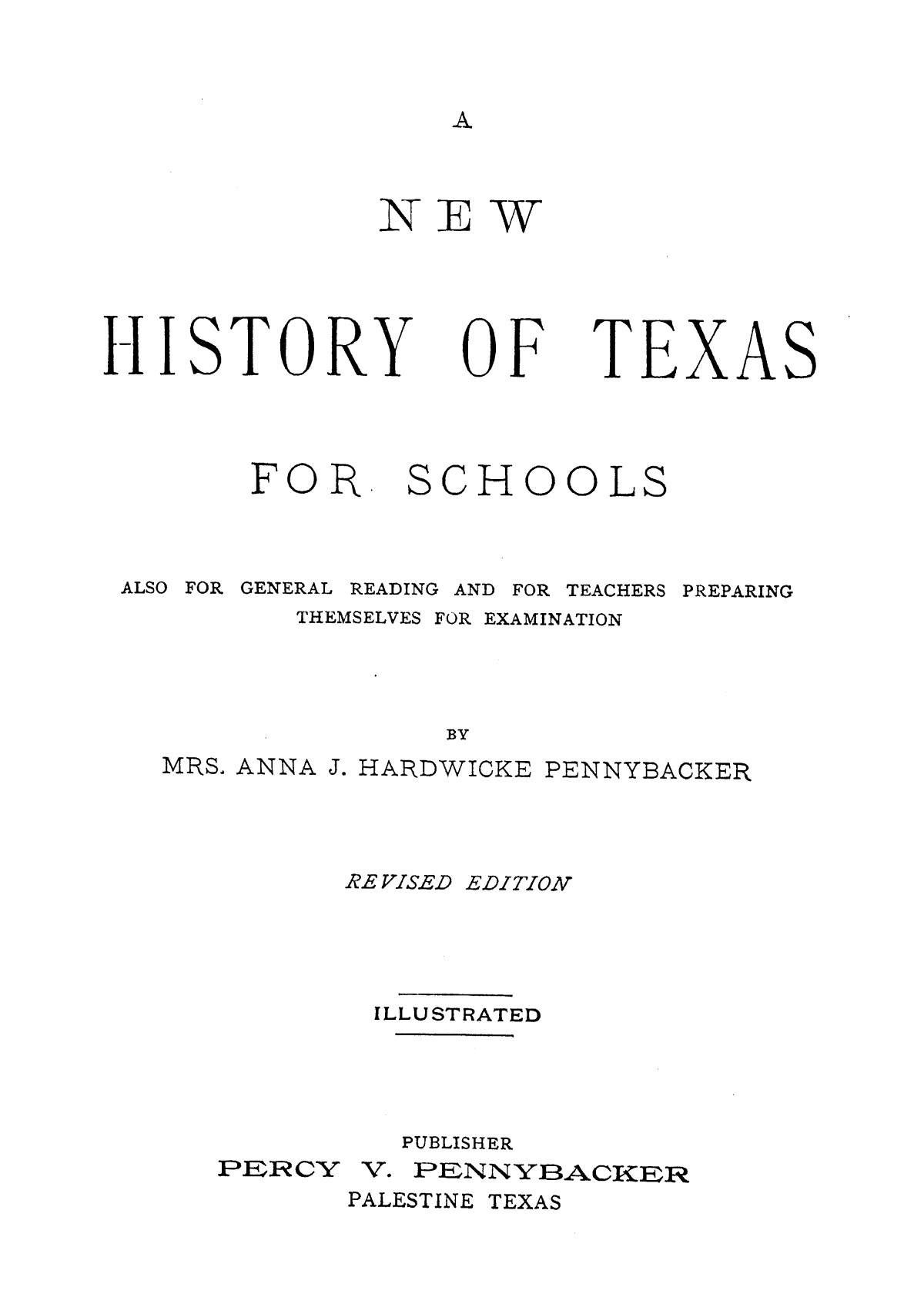 A new history of Texas for schools : also for general reading and for teachers preparing themselves for examination                                                                                                      [Sequence #]: 1 of 412