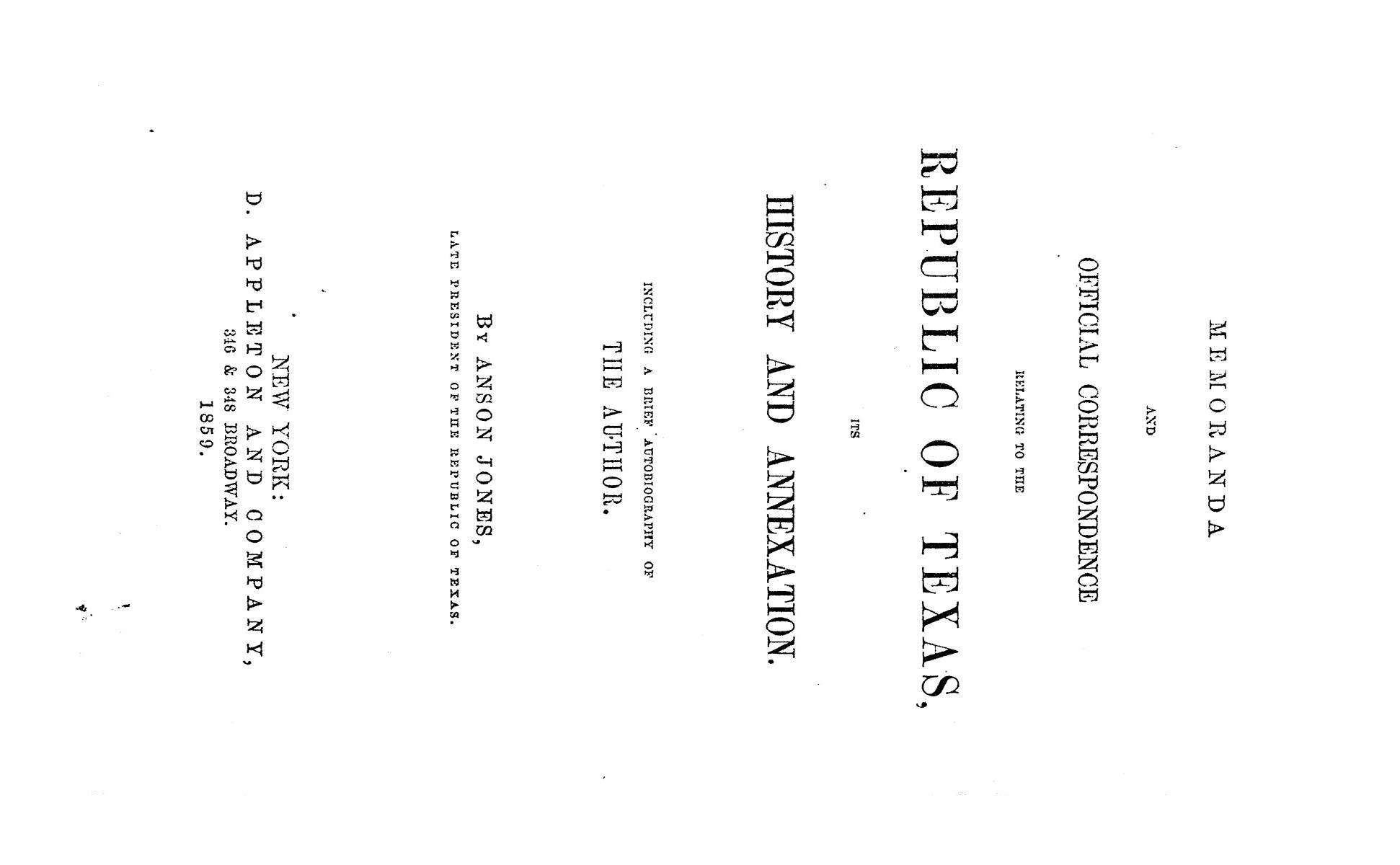 Memoranda and official correspondence relating to the Republic of Texas, its history and annexation. Including a brief autobiography of the author                                                                                                      [Sequence #]: 1 of 657