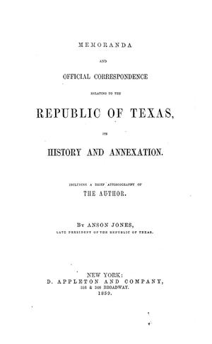 Primary view of object titled 'Memoranda and official correspondence relating to the Republic of Texas, its history and annexation. Including a brief autobiography of the author'.