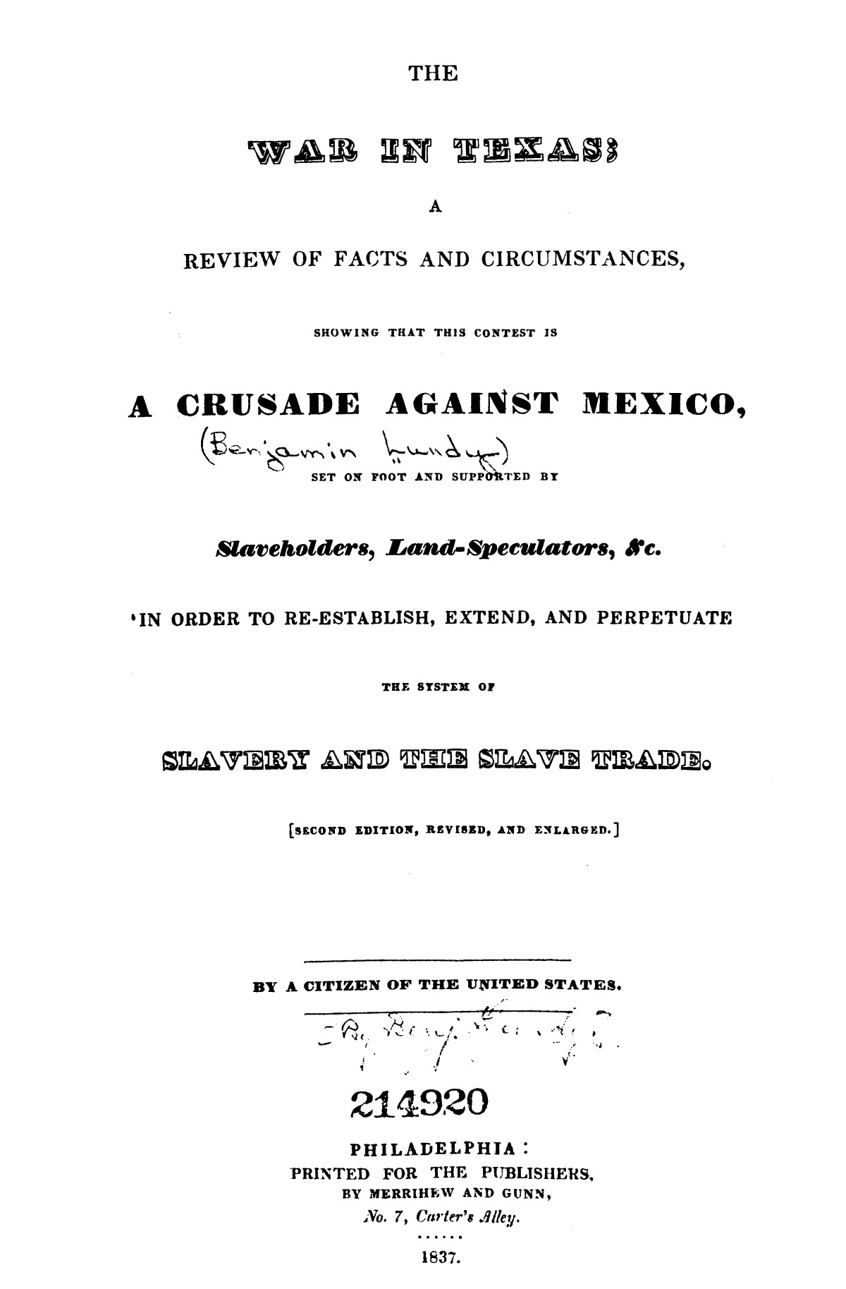 The war in Texas; a review of facts and circumstances, showing that this contest is a crusade against Mexico, set on foot by slaveholders, land speculators, & c. in order to re-establish, extend, and perpetuate the system of slavery and the slave trade.                                                                                                      [Sequence #]: 1 of 64