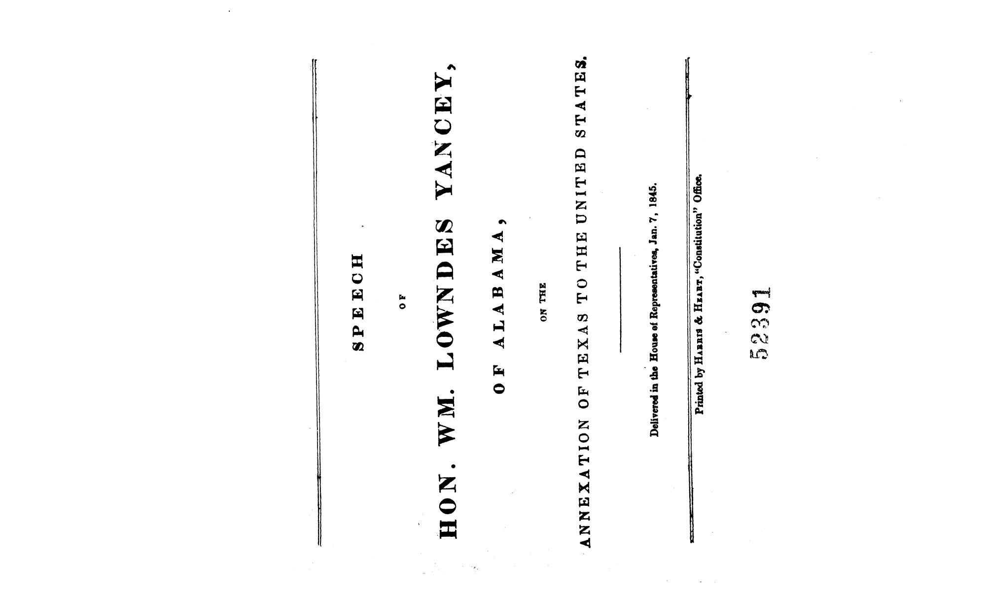 Speech of Hon. Wm. Lowndes Yancey, of Alabama, on the annexation of Texas to the United States, delivered in the House of Representatives, Jan. 7, 1845.                                                                                                      [Sequence #]: 1 of 14