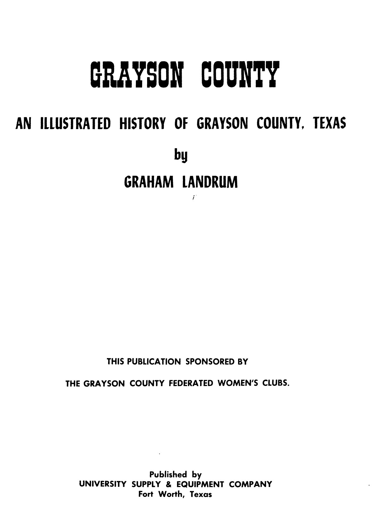 Grayson County; an illustrated history of Grayson County, Texas.                                                                                                      TP
