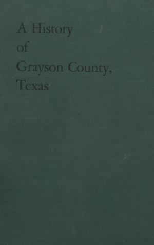Primary view of object titled 'A history of Grayson County, Texas / Mattie Davis Lucas (Mrs. W. H. Lucas) and Mita Holsapple Hall (Mrs. H. E. Hall)'.