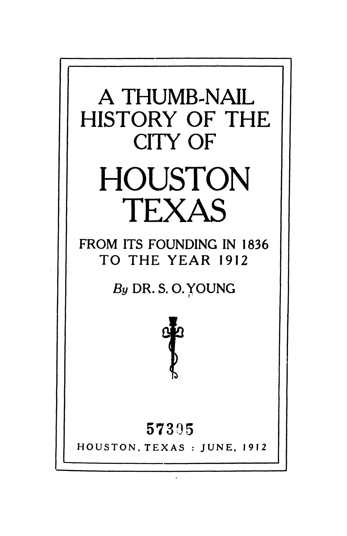 A thumb-nail history of the city of Houston, Texas, from its founding in 1836 to the year 1912                                                                                                      None