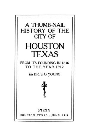 Primary view of object titled 'A thumb-nail history of the city of Houston, Texas, from its founding in 1836 to the year 1912'.