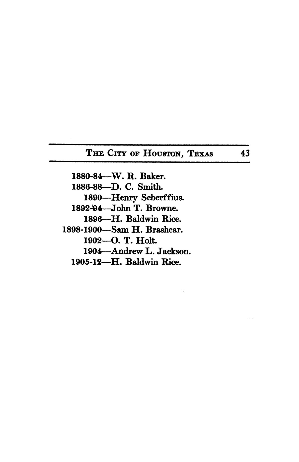 A thumb-nail history of the city of Houston, Texas, from its founding in 1836 to the year 1912                                                                                                      43