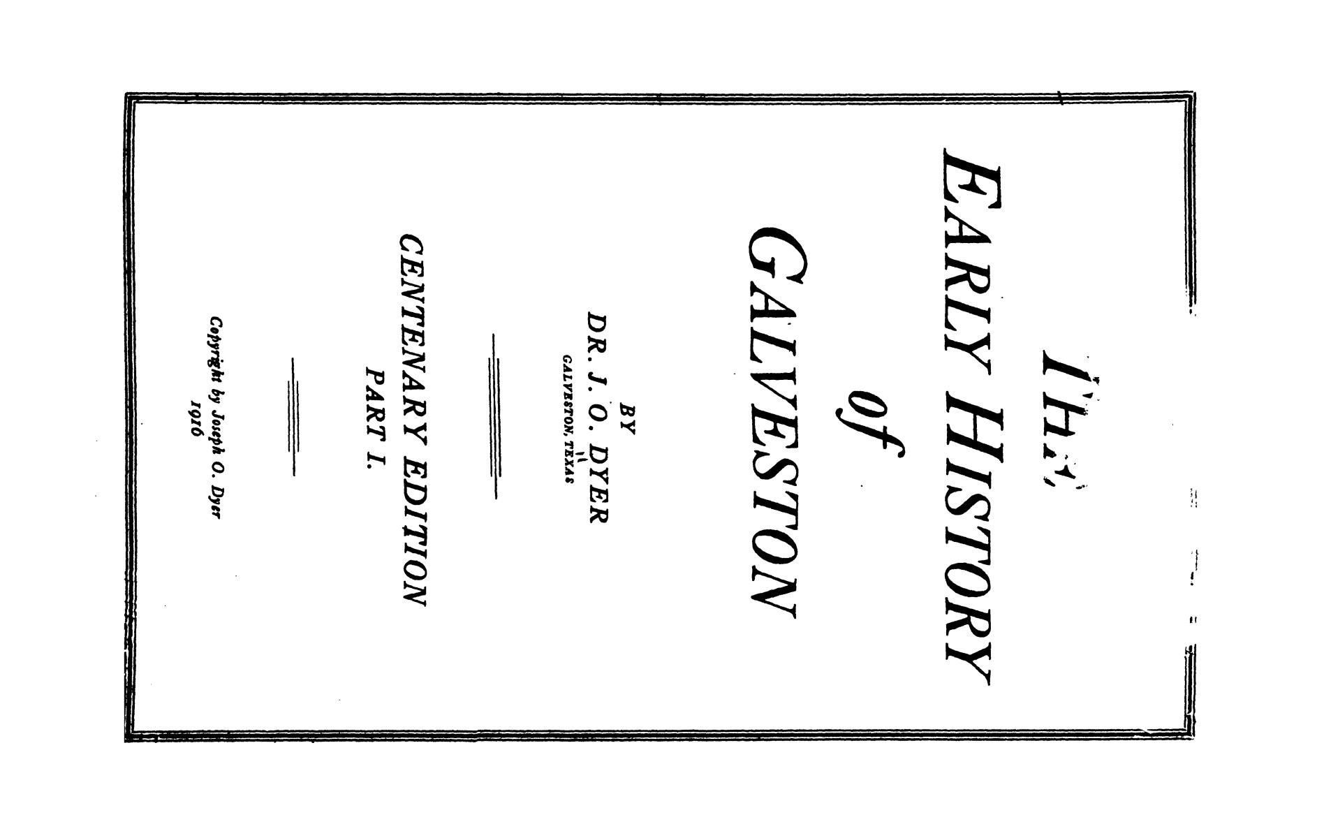 The early history of Galveston, by Dr. J. O. Dyer                                                                                                      None