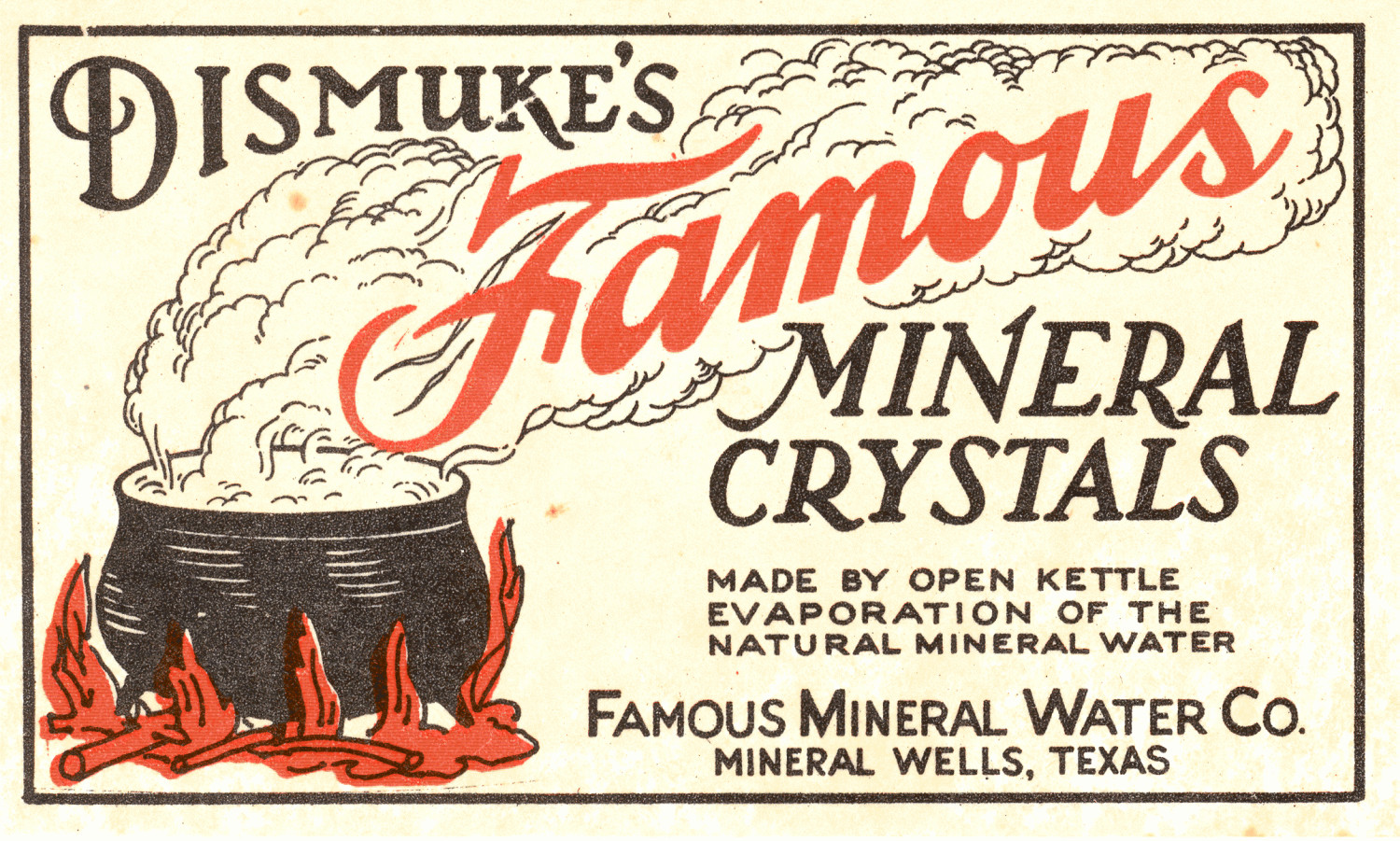 [Dismuke's Famous Mineral Crystals Label]                                                                                                      [Sequence #]: 1 of 1