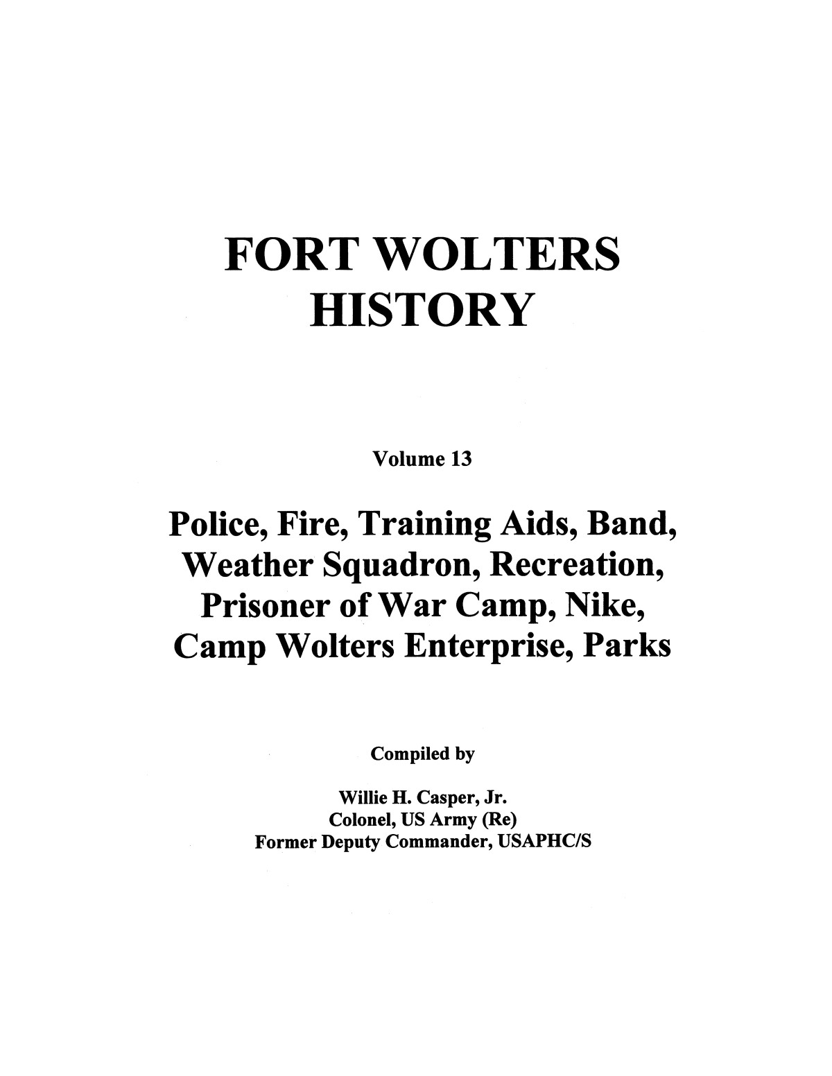 Pictorial History of Fort Wolters, Volume 13: Police, Fire, Training Aids, Band, Weather Squadron, Recreation, Prisoner of War Camp, Nike, Camp Wolters Enterprise, Parks                                                                                                      [Sequence #]: 1 of 212