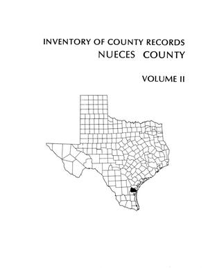Inventory of county records, Nueces County courthouse, Corpus Christi, Texas, Volume II