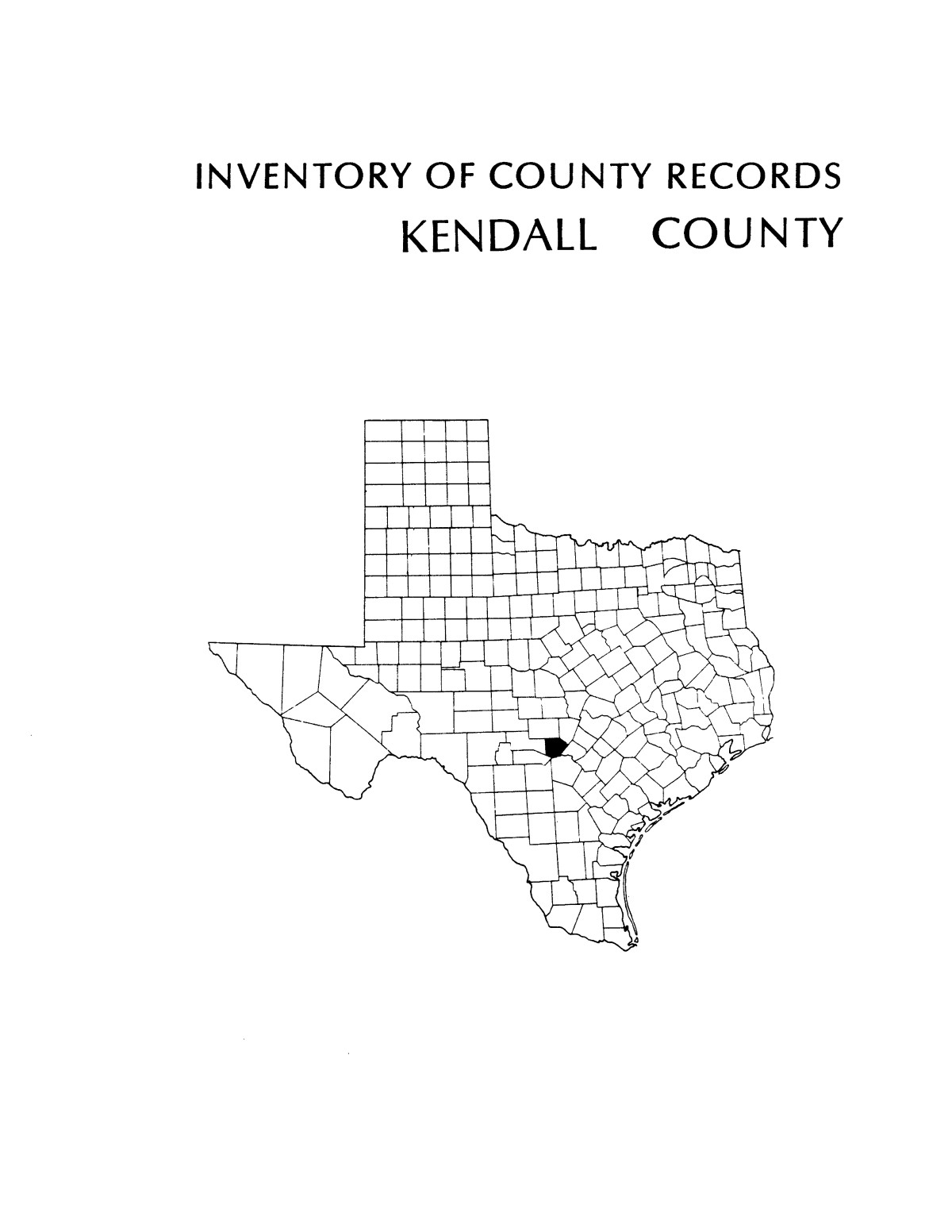 Inventory of county records, Kendall County Courthouse, Boerne, Texas                                                                                                      Front Cover