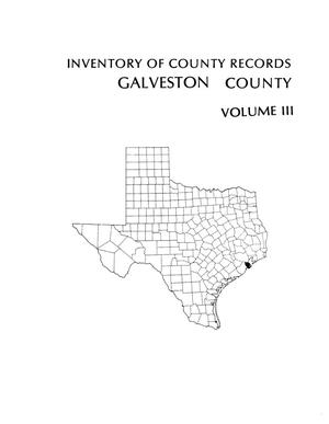 Inventory of county records, Galveston County courthouse, Galveston, Texas, Volume 3