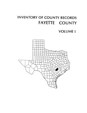 Inventory of county records, Fayette County courthouse, La Grange, Texas, Volume 1