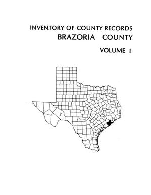 Inventory of county records, Brazoria County courthouse, Angleton, Texas, Volume 1