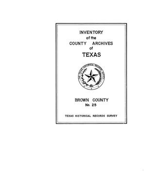 Inventory of the county archives of Texas : Brown County, no. 25