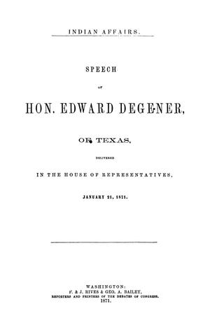 Primary view of object titled 'Indian Affairs: Speech of Hon. Edward Degener, of Texas, delivered in the House of Representatives, January 21, 1871.'.