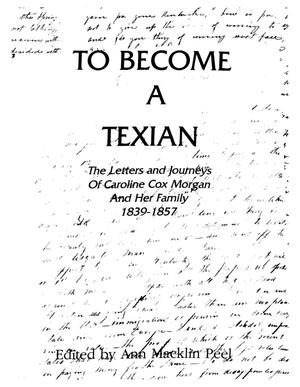 Primary view of object titled 'To Become a Texian: The Letters and Journeys of Caroline Cox Morgan and Her Family, 1839-1857'.