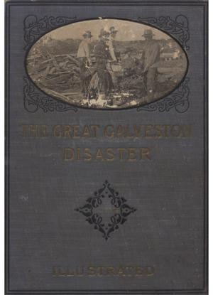 Primary view of object titled 'The Great Galveston Disaster, Containing a Full and Thrilling Account of the Most Appalling Calamity of Modern Times'.
