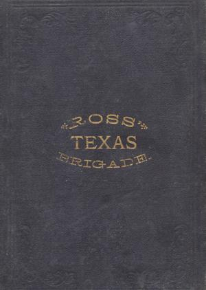 Primary view of object titled 'Ross' Texas Brigade : being a narrative of events connected with its service in the late war between the states / By Victor M. Rose.'.
