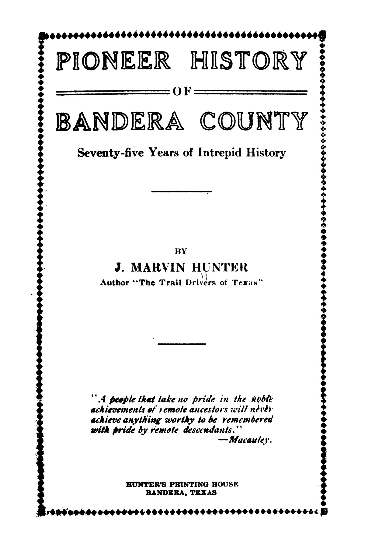 Pioneer history of Bandera County : seventy-five years of intrepid history                                                                                                      1