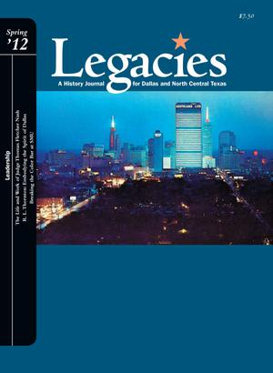 Primary view of object titled 'Legacies: A History Journal for Dallas and North Central Texas, Volume 24, Number 1, Spring 2012'.