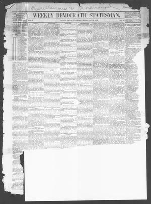 Primary view of object titled 'Weekly Democratic Statesman. (Austin, Tex.), Vol. 1, No. 29, Ed. 1 Thursday, February 22, 1872'.
