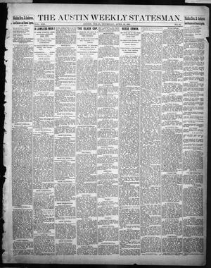 Primary view of object titled 'The Austin Weekly Statesman. (Austin, Tex.), Vol. 13, No. 32, Ed. 1 Thursday, April 10, 1884'.