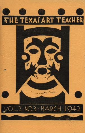 Primary view of object titled 'The Texas Art Teacher, Volume 2, Number 3, March 1942'.